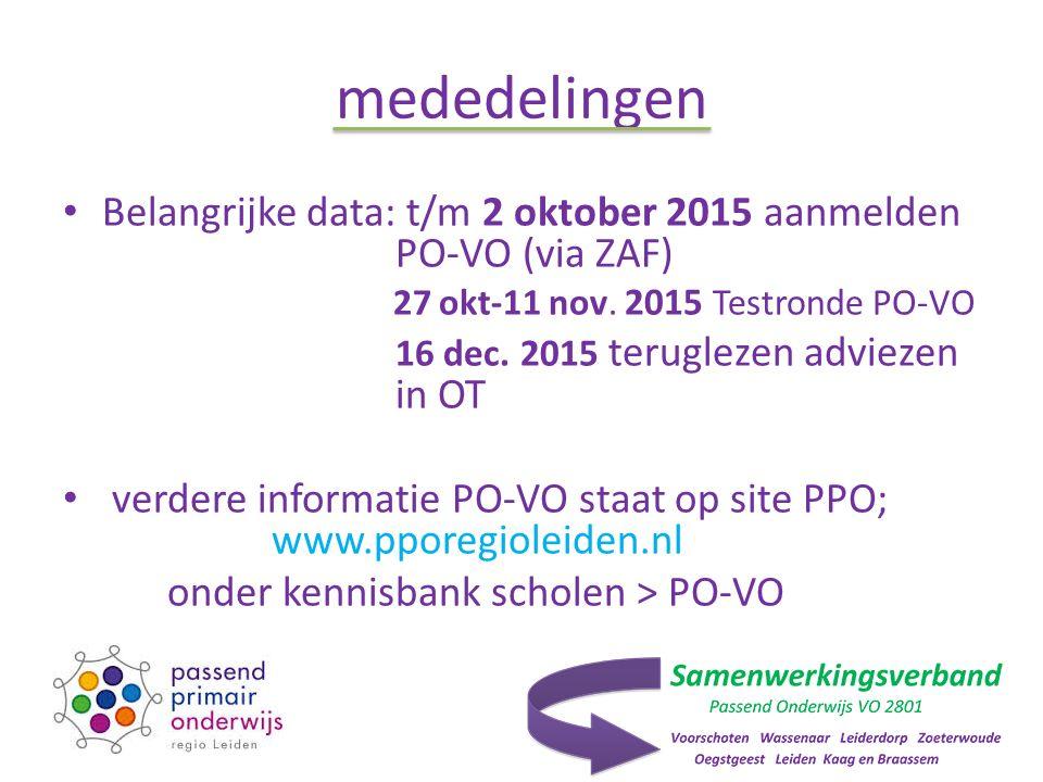 mededelingen Belangrijke data: t/m 2 oktober 2015 aanmelden PO-VO (via ZAF) 27 okt-11 nov.