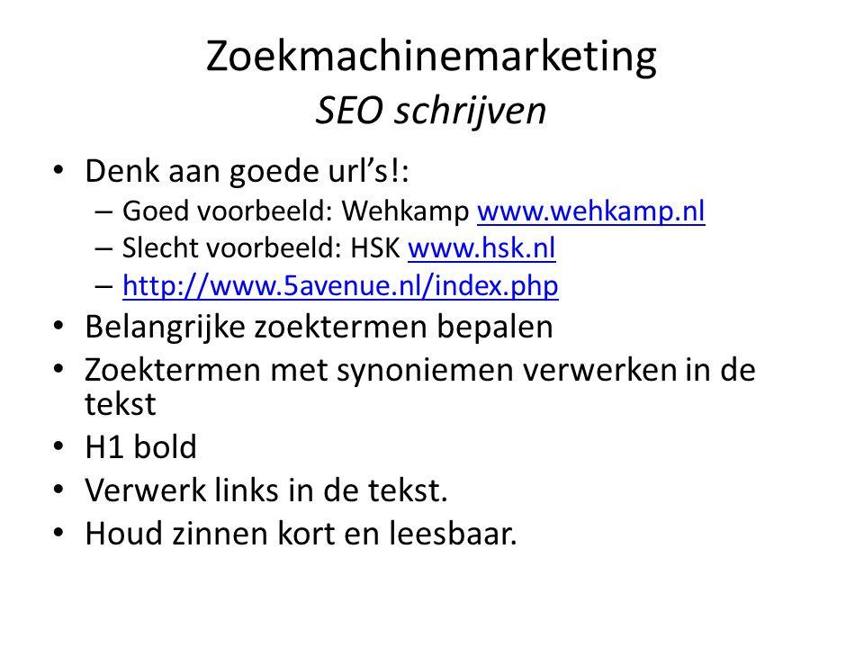 Zoekmachinemarketing SEO schrijven Denk aan goede url's!: – Goed voorbeeld: Wehkamp www.wehkamp.nlwww.wehkamp.nl – Slecht voorbeeld: HSK www.hsk.nlwww.hsk.nl – http://www.5avenue.nl/index.php http://www.5avenue.nl/index.php Belangrijke zoektermen bepalen Zoektermen met synoniemen verwerken in de tekst H1 bold Verwerk links in de tekst.