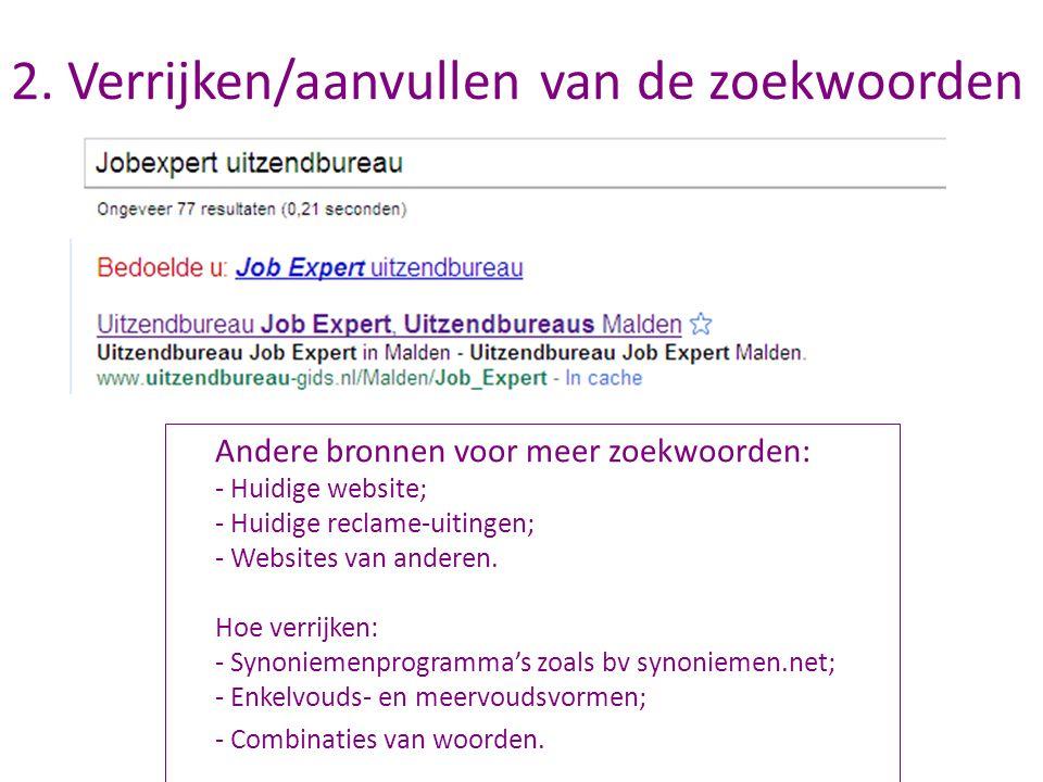 Andere bronnen voor meer zoekwoorden: - Huidige website; - Huidige reclame-uitingen; - Websites van anderen. Hoe verrijken: - Synoniemenprogramma's zo