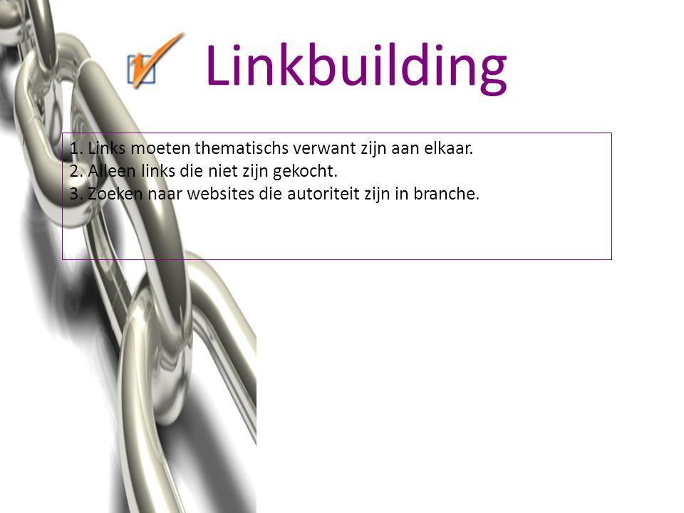Linkbuilding 1. Links moeten thematischs verwant zijn aan elkaar. 2. Alleen links die niet zijn gekocht. 3. Zoeken naar websites die autoriteit zijn i