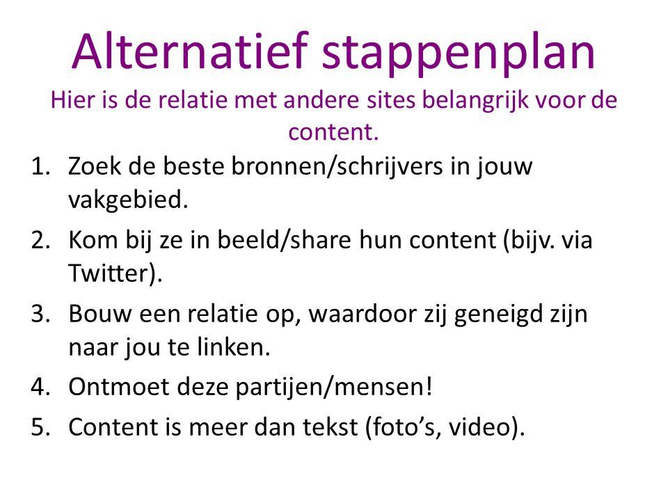 Alternatief stappenplan Hier is de relatie met andere sites belangrijk voor de content.