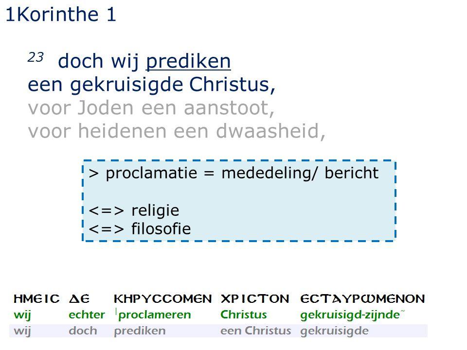 1Korinthe 1 23 doch wij prediken een gekruisigde Christus, voor Joden een aanstoot, voor heidenen een dwaasheid, > proclamatie = mededeling/ bericht religie filosofie