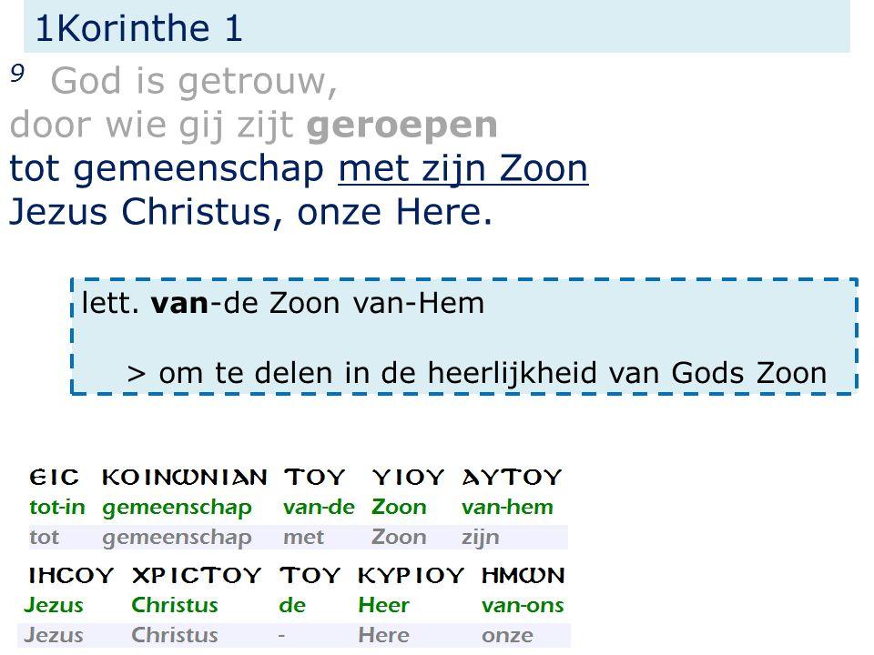 1Korinthe 1 9 God is getrouw, door wie gij zijt geroepen tot gemeenschap met zijn Zoon Jezus Christus, onze Here.