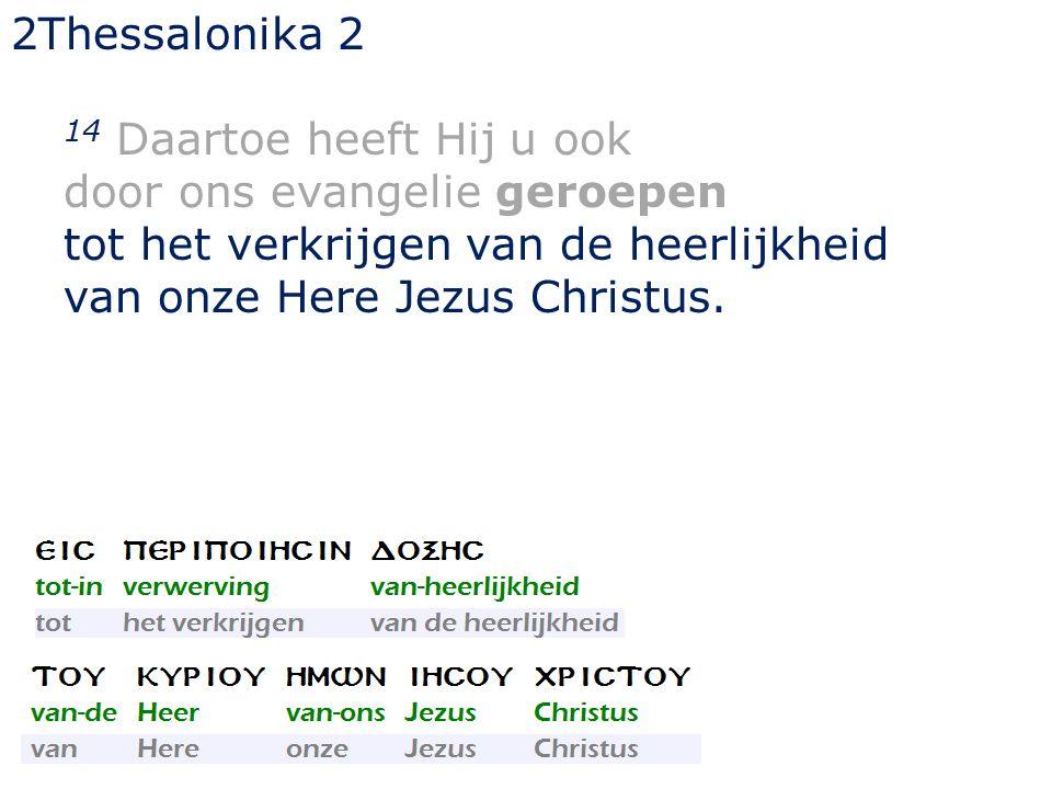2Thessalonika 2 14 Daartoe heeft Hij u ook door ons evangelie geroepen tot het verkrijgen van de heerlijkheid van onze Here Jezus Christus.