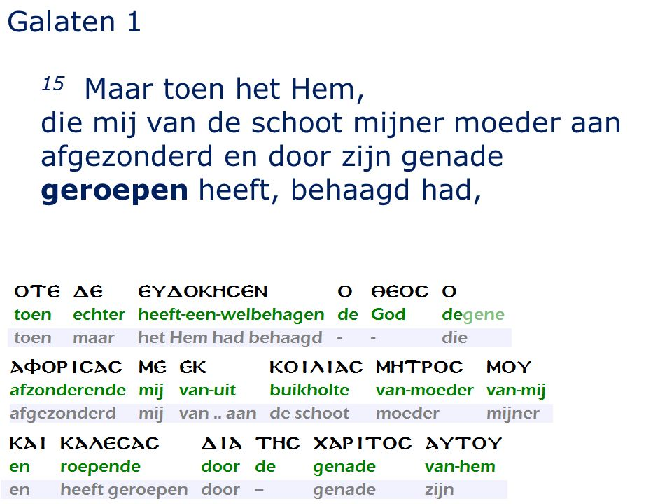 Galaten 1 16 zijn Zoon in mij te openbaren, opdat ik Hem onder de heidenen verkondigen zou...