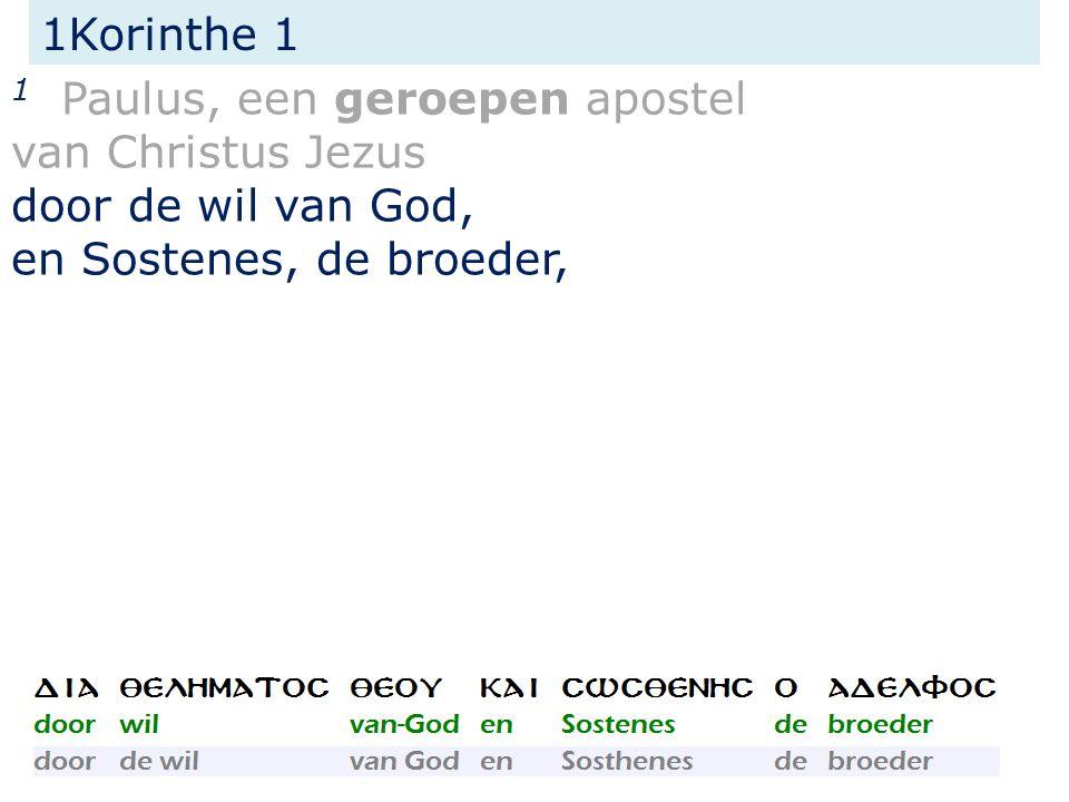 1Korinthe 1 1 Paulus, een geroepen apostel van Christus Jezus door de wil van God, en Sostenes, de broeder,