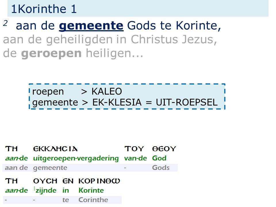1Korinthe 1 2 aan de gemeente Gods te Korinte, aan de geheiligden in Christus Jezus, de geroepen heiligen...