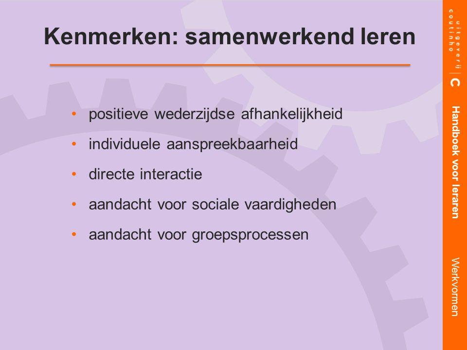 positieve wederzijdse afhankelijkheid individuele aanspreekbaarheid directe interactie aandacht voor sociale vaardigheden aandacht voor groepsprocessen Handboek voor leraren Werkvormen Kenmerken: samenwerkend leren