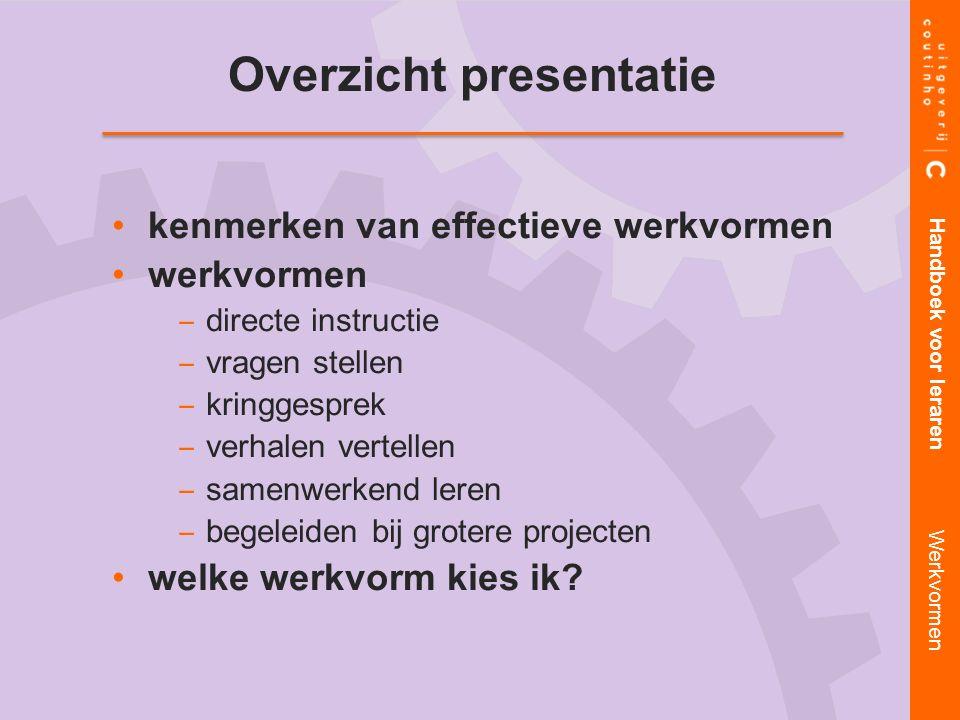 Overzicht presentatie kenmerken van effectieve werkvormen werkvormen ‒ ‒ directe instructie ‒ ‒ vragen stellen ‒ ‒ kringgesprek ‒ ‒ verhalen vertellen ‒ ‒ samenwerkend leren ‒ ‒ begeleiden bij grotere projecten welke werkvorm kies ik.