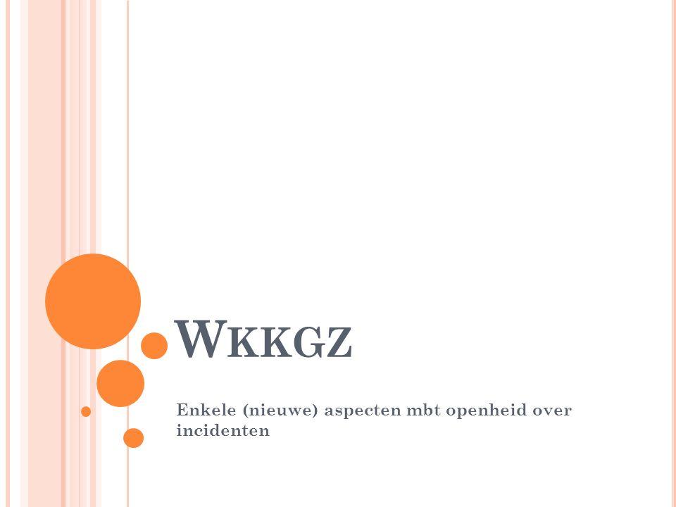 W KKGZ Enkele (nieuwe) aspecten mbt openheid over incidenten
