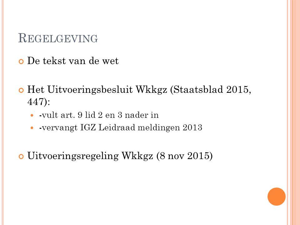 R EGELGEVING De tekst van de wet Het Uitvoeringsbesluit Wkkgz (Staatsblad 2015, 447): -vult art.