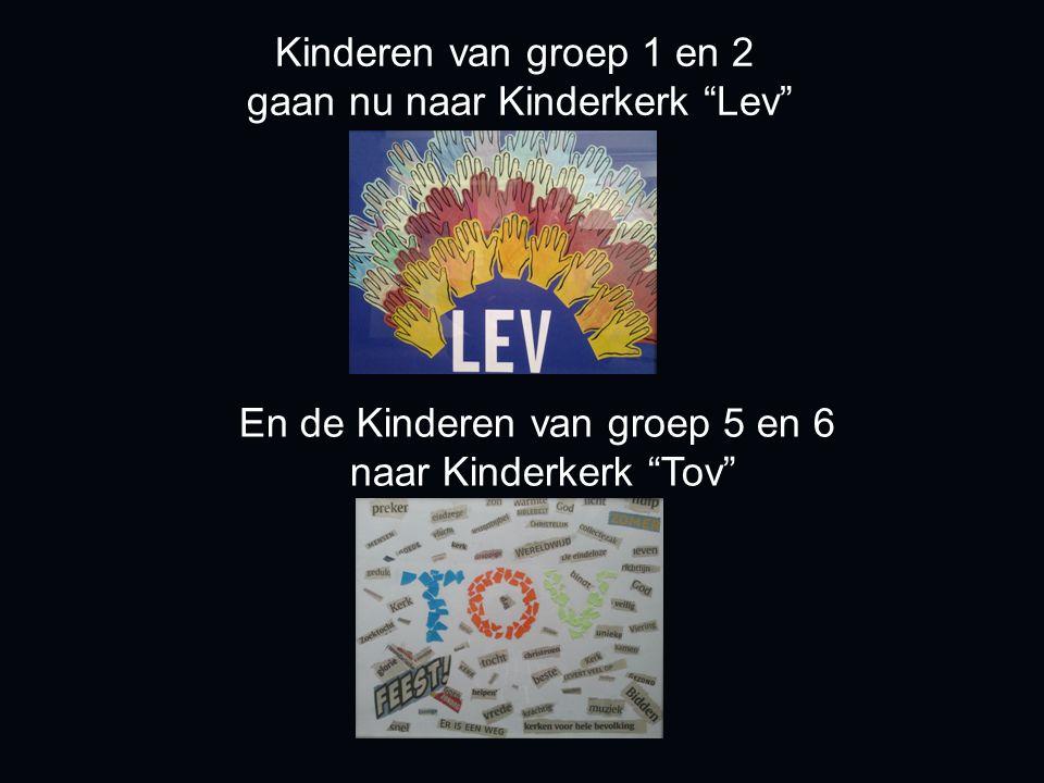 Kinderen van groep 1 en 2 gaan nu naar Kinderkerk Lev En de Kinderen van groep 5 en 6 naar Kinderkerk Tov
