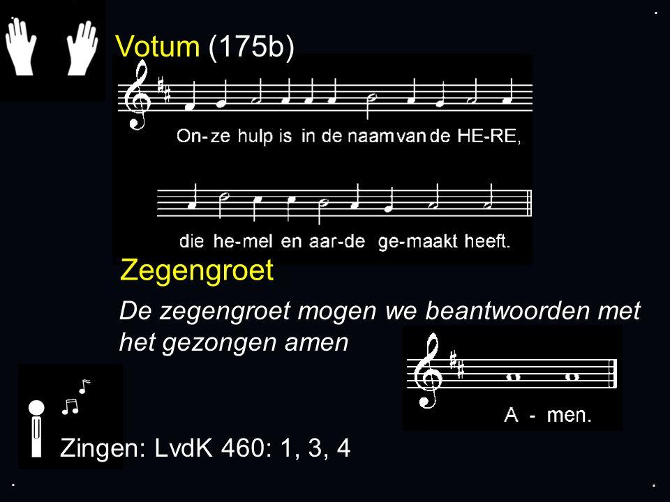 Votum (175b) Zegengroet De zegengroet mogen we beantwoorden met het gezongen amen Zingen: LvdK 460: 1, 3, 4....