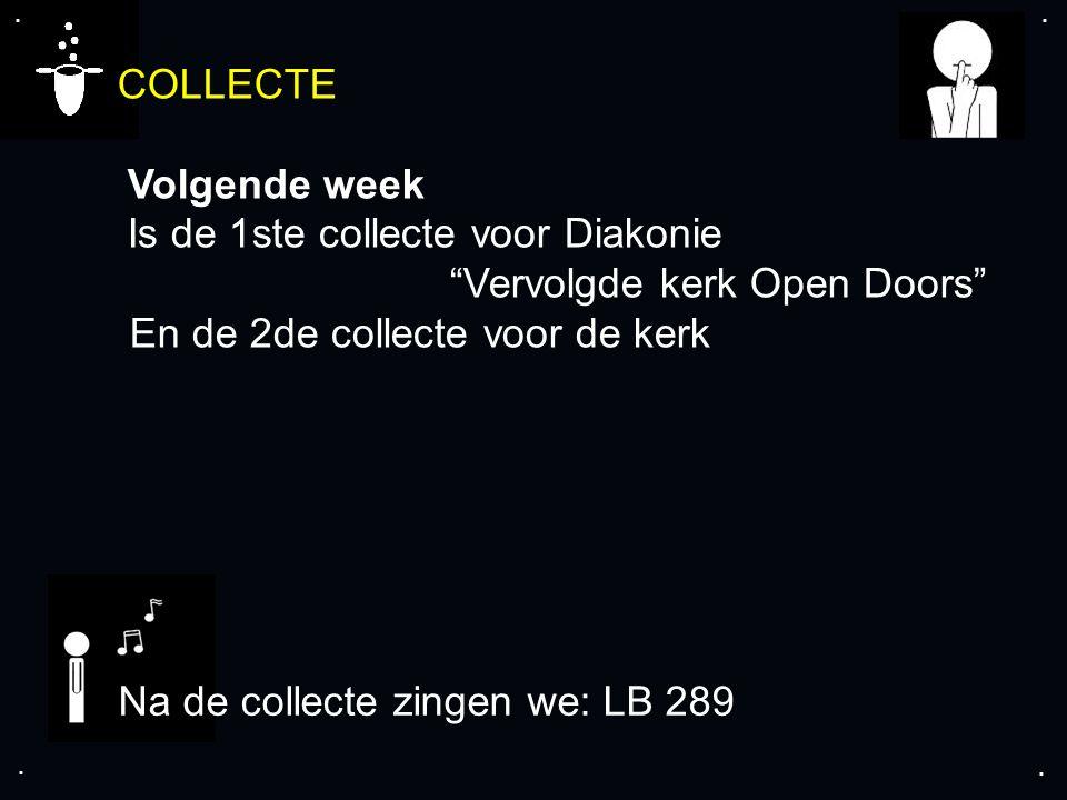 """.... COLLECTE Volgende week Is de 1ste collecte voor Diakonie """"Vervolgde kerk Open Doors"""" En de 2de collecte voor de kerk Na de collecte zingen we: LB"""