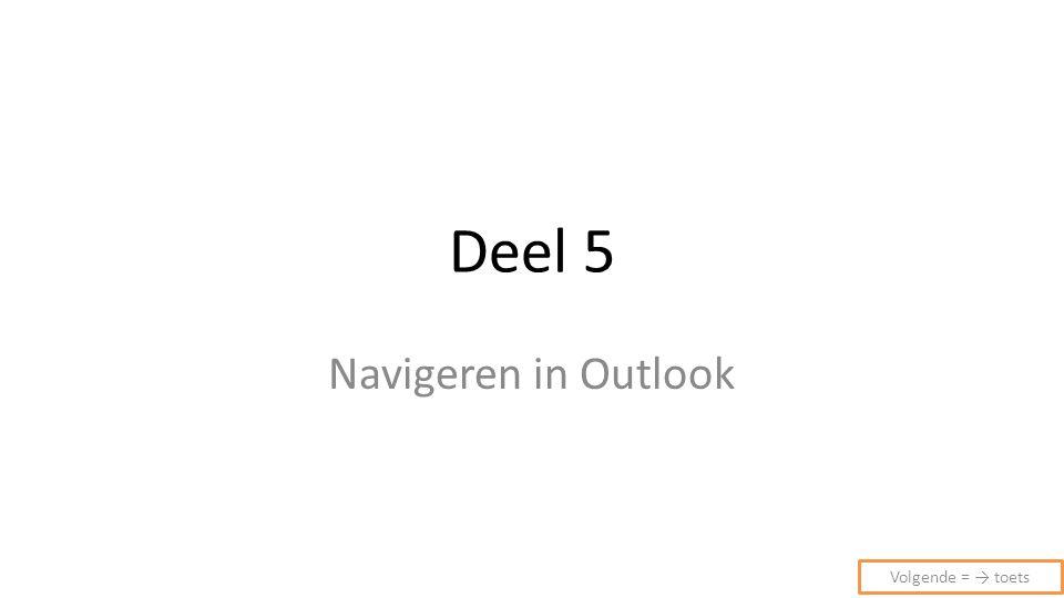 Deel 5 Navigeren in Outlook Volgende = → toets