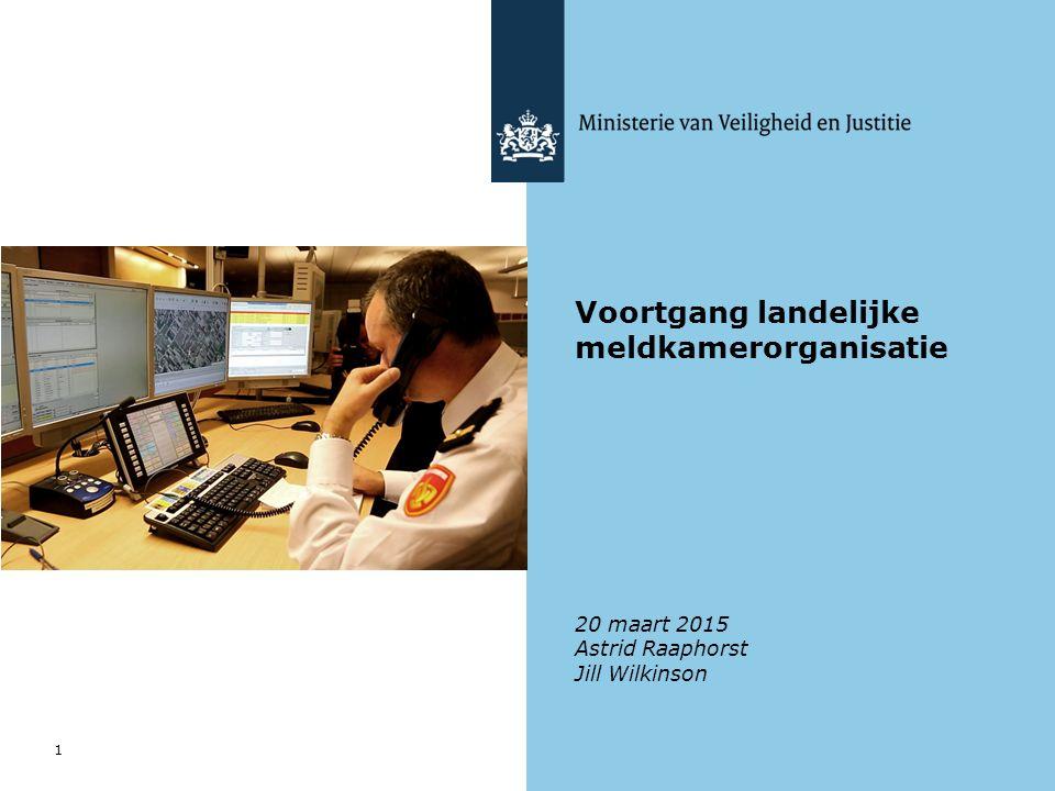 Voortgang landelijke meldkamerorganisatie 20 maart 2015 Astrid Raaphorst Jill Wilkinson 1