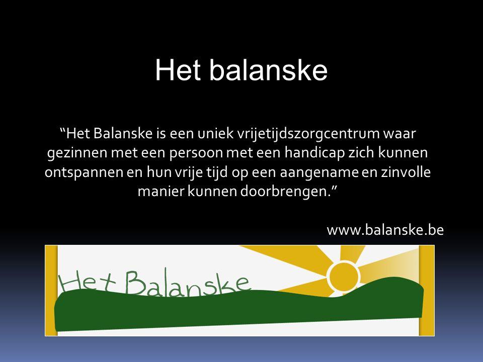 Het balanske Het Balanske is een uniek vrijetijdszorgcentrum waar gezinnen met een persoon met een handicap zich kunnen ontspannen en hun vrije tijd op een aangename en zinvolle manier kunnen doorbrengen. www.balanske.be