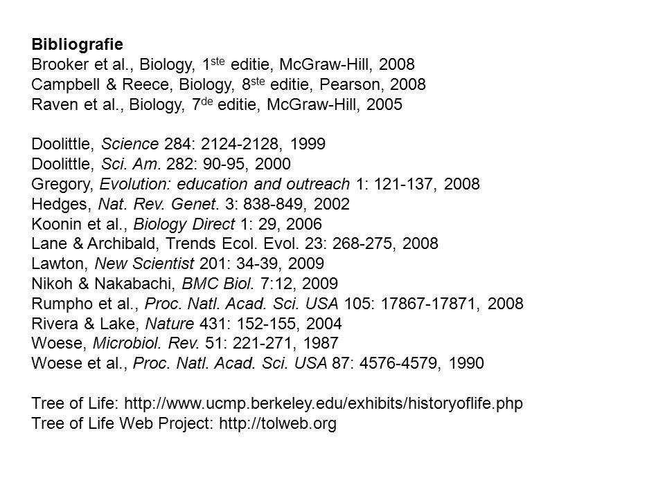 Bibliografie Brooker et al., Biology, 1 ste editie, McGraw-Hill, 2008 Campbell & Reece, Biology, 8 ste editie, Pearson, 2008 Raven et al., Biology, 7 de editie, McGraw-Hill, 2005 Doolittle, Science 284: 2124-2128, 1999 Doolittle, Sci.