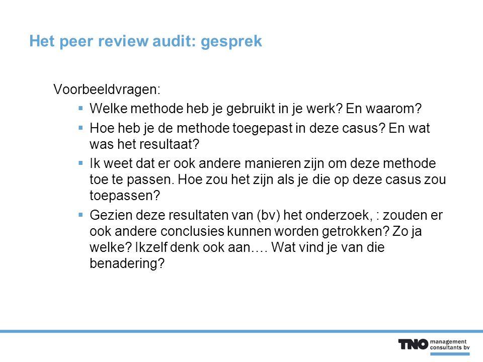 Het peer review audit: gesprek Voorbeeldvragen:  Welke methode heb je gebruikt in je werk.