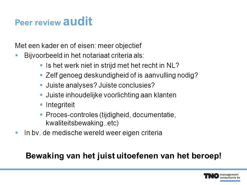 Peer review audit voor kwaliteitsverbetering  2 mensen in hetzelfde werkveld en functie  Peer review auditor is zeer ervaren in het vak  Is aanvulling op zelfevaluatie en procesaudits.