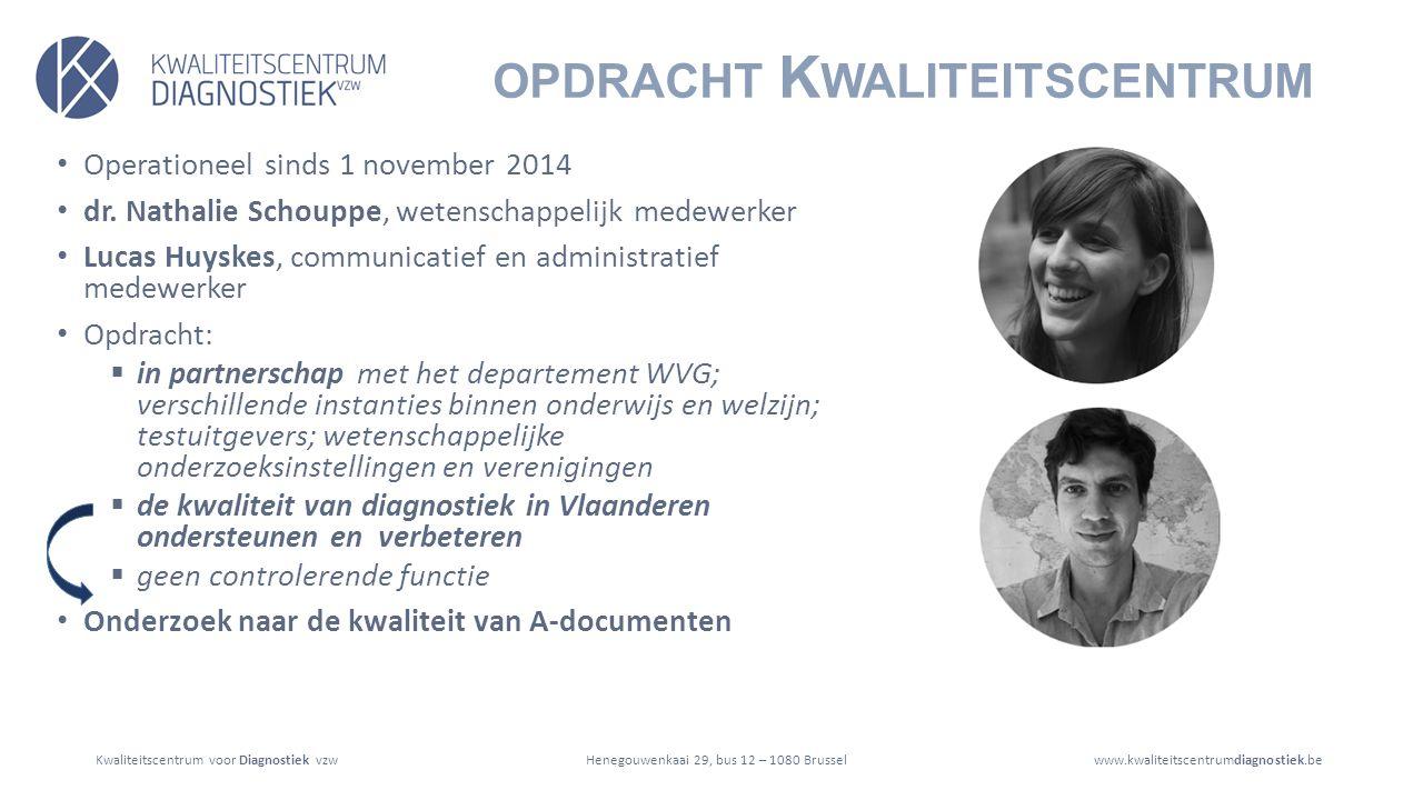 Kwaliteitscentrum voor Diagnostiek vzwwww.kwaliteitscentrumdiagnostiek.beHenegouwenkaai 29, bus 12 – 1080 Brussel OPDRACHT K WALITEITSCENTRUM Operationeel sinds 1 november 2014 dr.