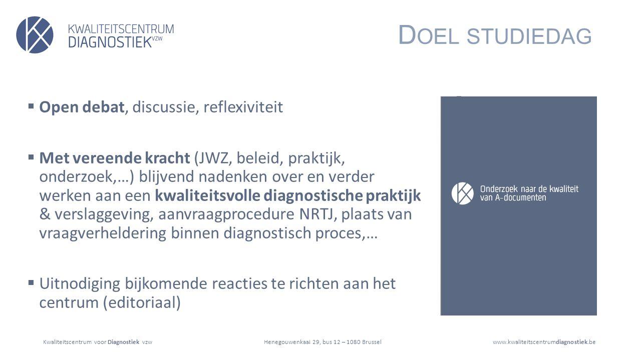 Kwaliteitscentrum voor Diagnostiek vzwwww.kwaliteitscentrumdiagnostiek.beHenegouwenkaai 29, bus 12 – 1080 Brussel D OELSTELLINGEN EN AANPAK ONDERZOEK ( P.7) Doel: Sterkte - zwakte analyse A-document Aanpak: I.Kwantitatief beschrijvend onderzoek: 4 types kwaliteitscriteria II.Kwalitatieve vergelijking initieel en verwerkt A-document III.Overzicht gebruikt instrumentarium Onderzoek opgestart in juni 2015 Voorafgaand aan voorstel van resolutie houdende aanbevelingen voor een verbeterde organisatie en werking van integrale jeugdhulp (Vlaams Parlement 8 juli 2015) en de inwerkingtreding van het nieuw erkenningskader voor MDTs.