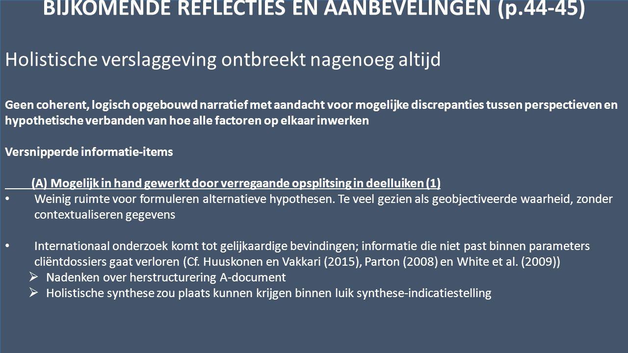 Kwaliteitscentrum voor Diagnostiek vzwwww.kwaliteitscentrumdiagnostiek.beHenegouwenkaai 29, bus 12 – 1080 Brussel BIJKOMENDE REFLECTIES EN AANBEVELINGEN (p.44-45) Holistische verslaggeving ontbreekt nagenoeg altijd Geen coherent, logisch opgebouwd narratief met aandacht voor mogelijke discrepanties tussen perspectieven en hypothetische verbanden van hoe alle factoren op elkaar inwerken Versnipperde informatie-items (A) Mogelijk in hand gewerkt door verregaande opsplitsing in deelluiken (1) Weinig ruimte voor formuleren alternatieve hypothesen.
