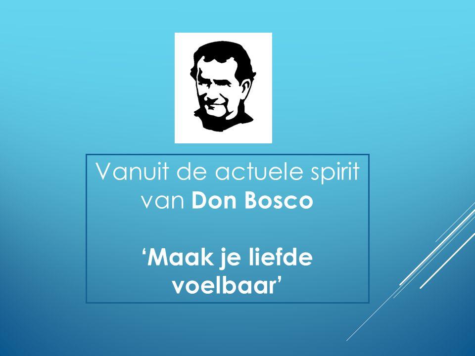 Vanuit de actuele spirit van Don Bosco 'Maak je liefde voelbaar'