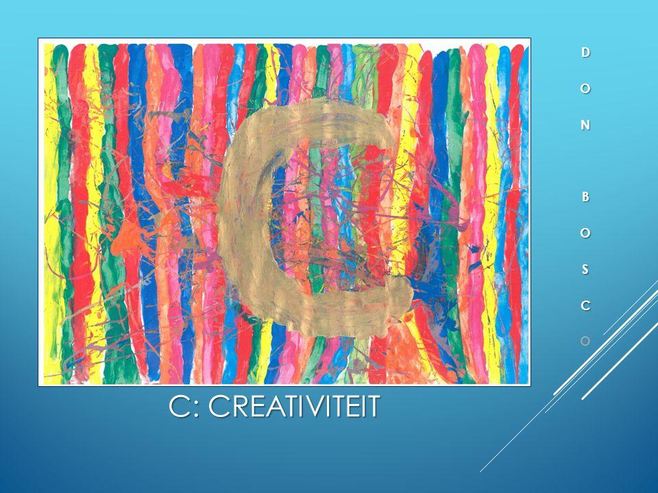 C: CREATIVITEIT  Talenten en mogelijkheden ontplooien  Ruimte voor eigen inbreng