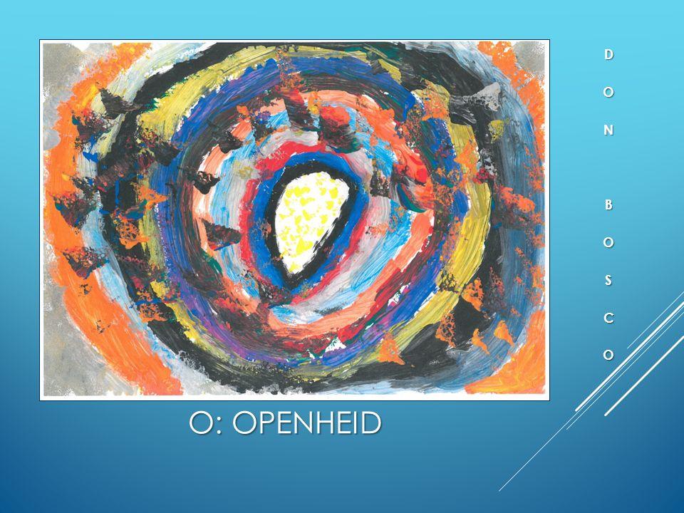 O: OPENHEID  Informatiedoorstroming naar ouders  Wederzijdse ondersteuning en overleg