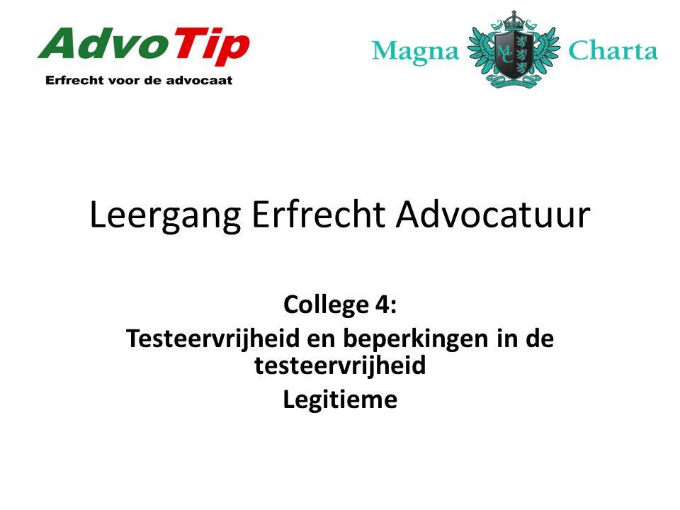 Leergang Erfrecht Advocatuur College 4: Testeervrijheid en beperkingen in de testeervrijheid Legitieme