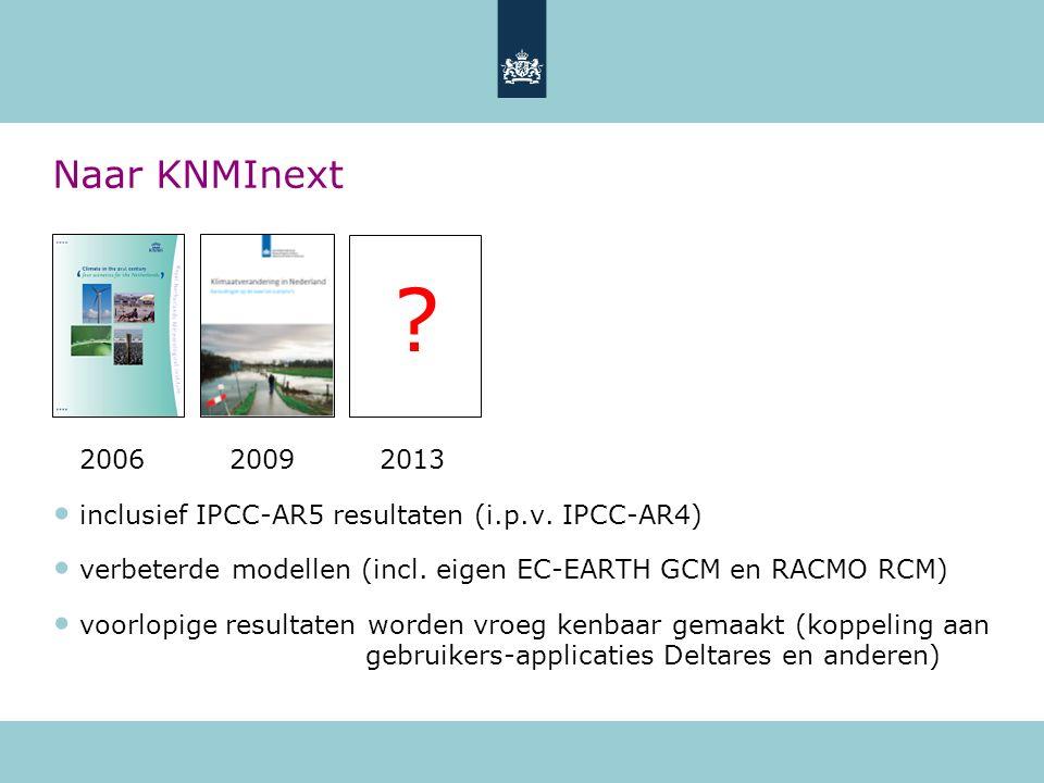 Naar KNMInext 2006 2009 2013 inclusief IPCC-AR5 resultaten (i.p.v. IPCC-AR4) verbeterde modellen (incl. eigen EC-EARTH GCM en RACMO RCM) voorlopige re