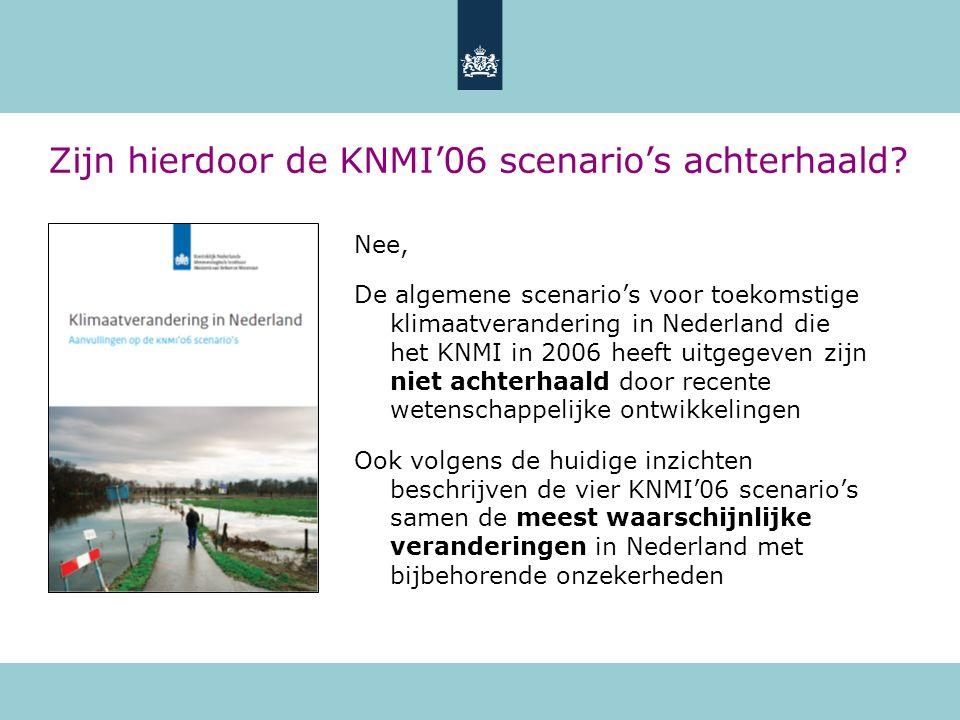 Zijn hierdoor de KNMI'06 scenario's achterhaald? Nee, De algemene scenario's voor toekomstige klimaatverandering in Nederland die het KNMI in 2006 hee