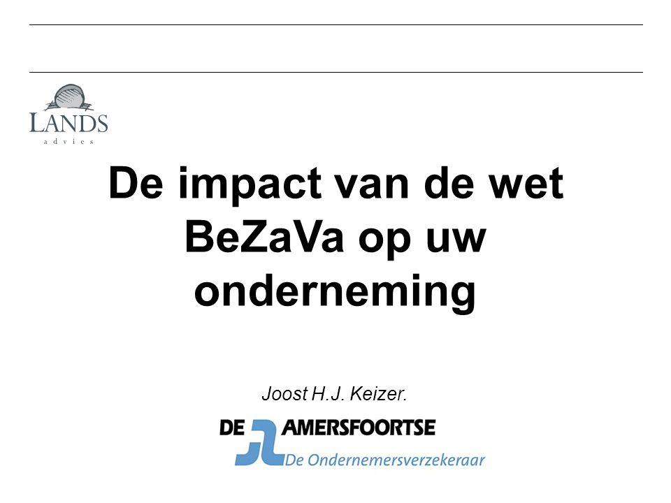De impact van de wet BeZaVa op uw onderneming Joost H.J. Keizer.