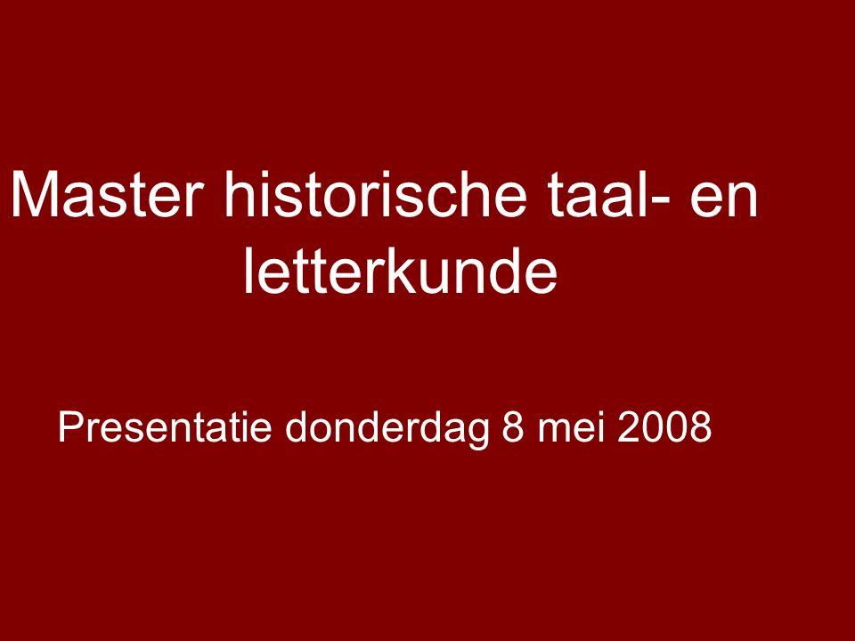 Master historische taal- en letterkunde Presentatie donderdag 8 mei 2008