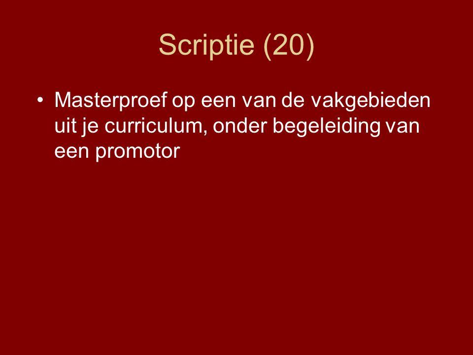 Scriptie (20) Masterproef op een van de vakgebieden uit je curriculum, onder begeleiding van een promotor