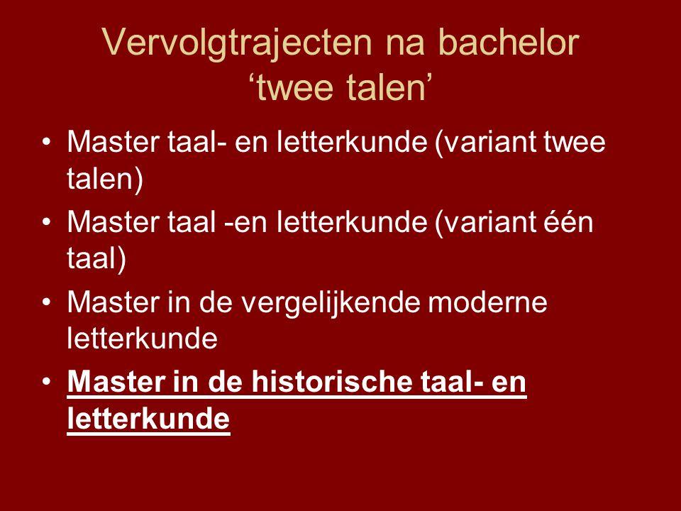 Vervolgtrajecten na bachelor 'twee talen' Master taal- en letterkunde (variant twee talen) Master taal -en letterkunde (variant één taal) Master in de vergelijkende moderne letterkunde Master in de historische taal- en letterkunde