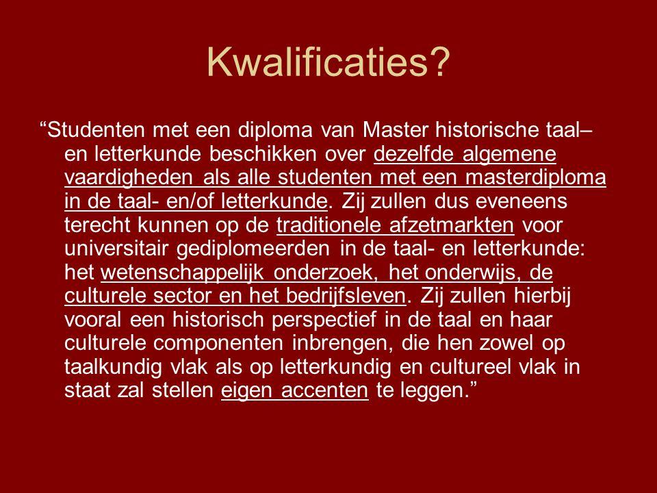 """Kwalificaties? """"Studenten met een diploma van Master historische taal– en letterkunde beschikken over dezelfde algemene vaardigheden als alle studente"""