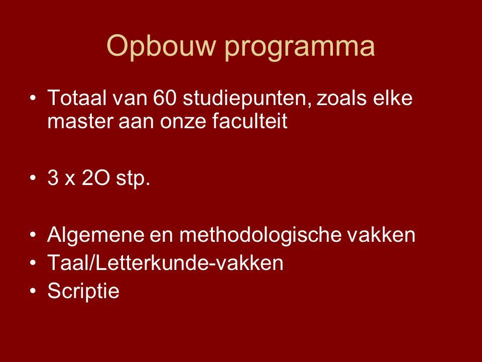 Opbouw programma Totaal van 60 studiepunten, zoals elke master aan onze faculteit 3 x 2O stp. Algemene en methodologische vakken Taal/Letterkunde-vakk