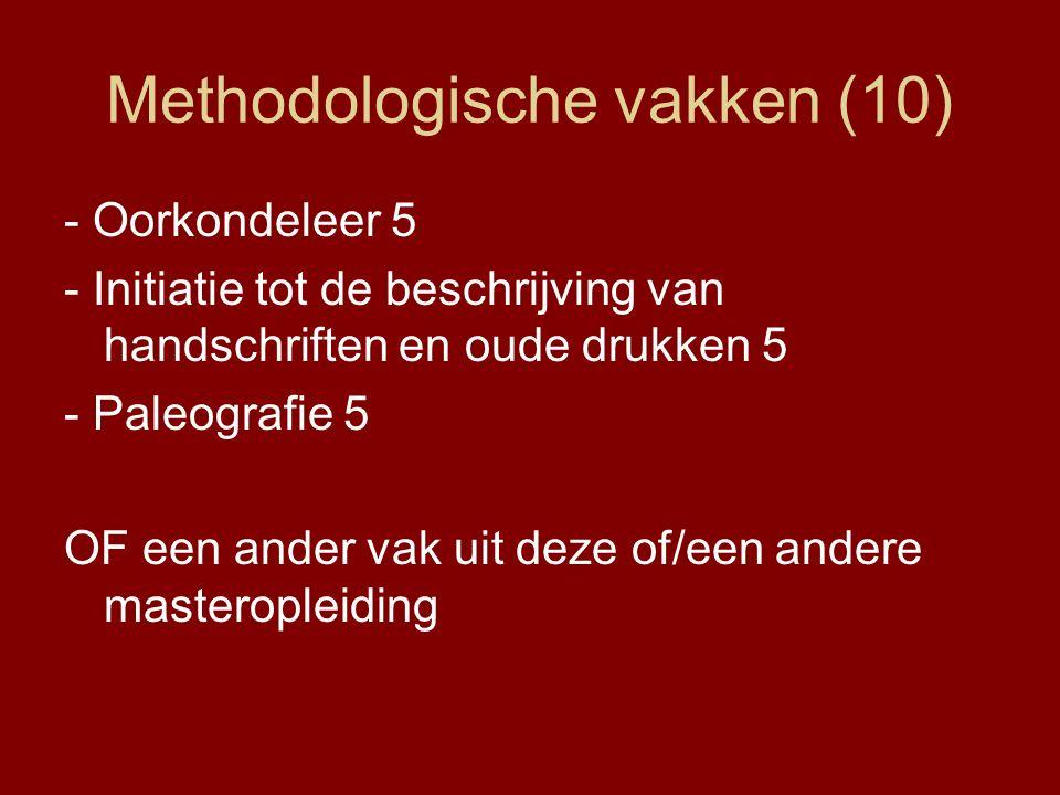 Methodologische vakken (10) - Oorkondeleer 5 - Initiatie tot de beschrijving van handschriften en oude drukken 5 - Paleografie 5 OF een ander vak uit