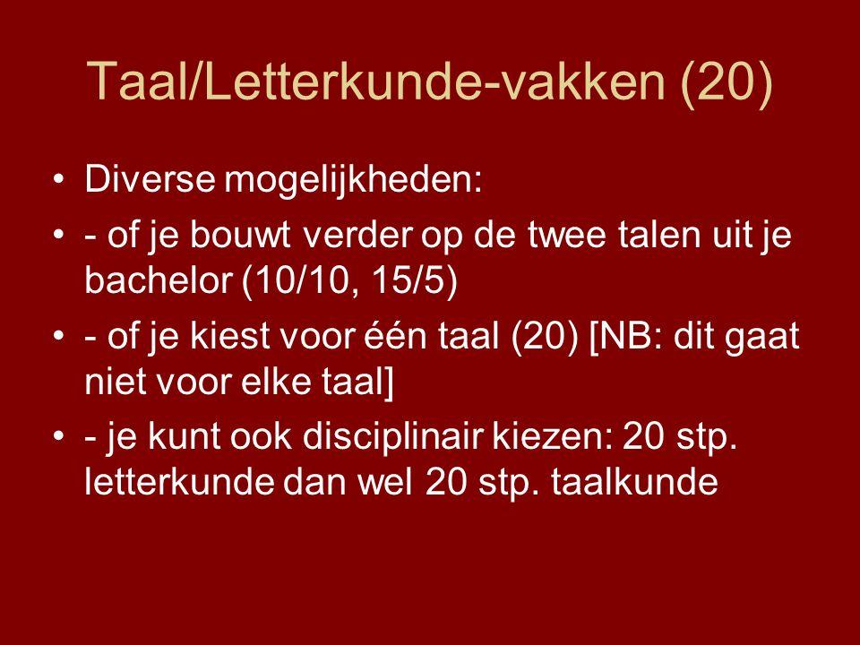 Taal/Letterkunde-vakken (20) Diverse mogelijkheden: - of je bouwt verder op de twee talen uit je bachelor (10/10, 15/5) - of je kiest voor één taal (20) [NB: dit gaat niet voor elke taal] - je kunt ook disciplinair kiezen: 20 stp.