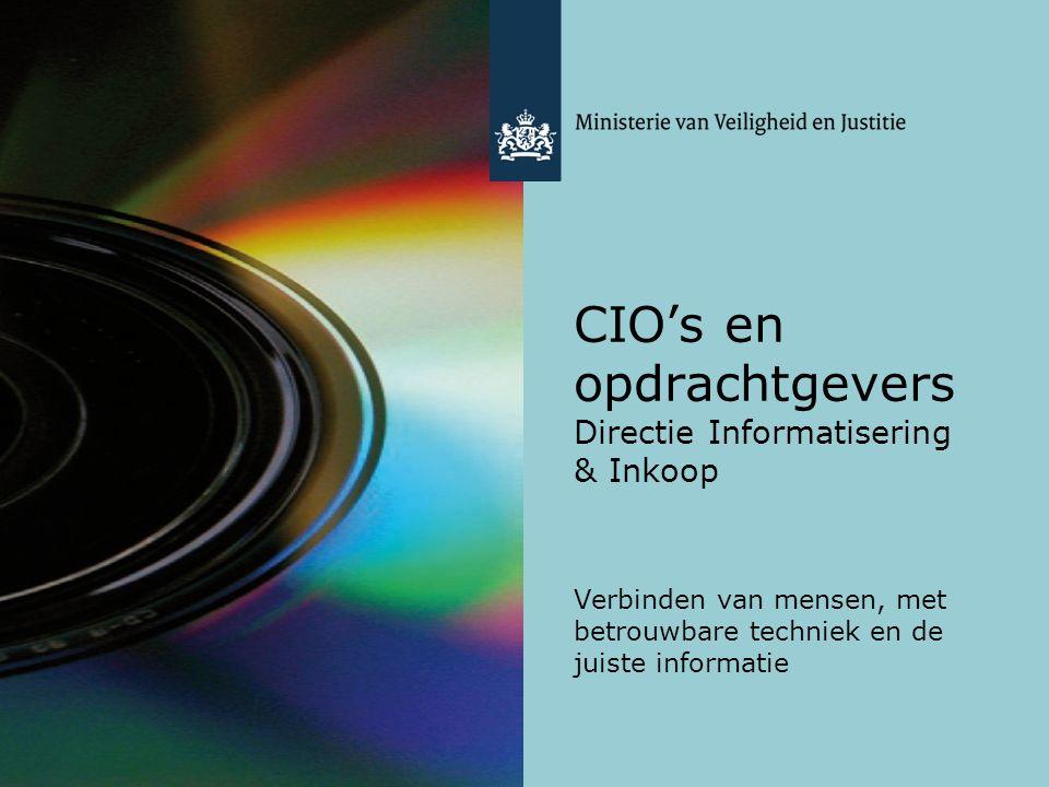 CIO's en opdrachtgevers Directie Informatisering & Inkoop Verbinden van mensen, met betrouwbare techniek en de juiste informatie
