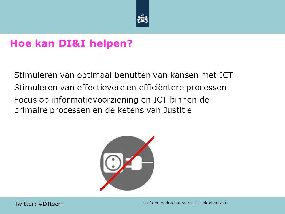 CIO's en opdrachtgevers | 24 oktober 2011 Twitter: #DIIsem Stimuleren van optimaal benutten van kansen met ICT Stimuleren van effectievere en efficiëntere processen Focus op informatievoorziening en ICT binnen de primaire processen en de ketens van Justitie Hoe kan DI&I helpen