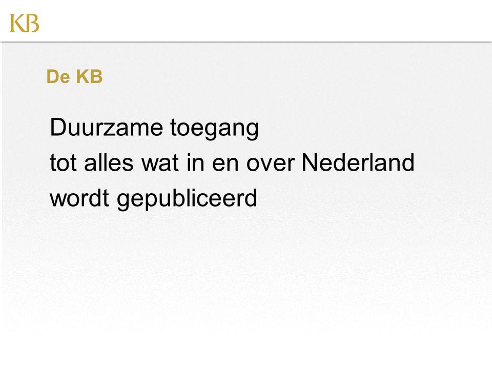 De KB Duurzame toegang tot alles wat in en over Nederland wordt gepubliceerd