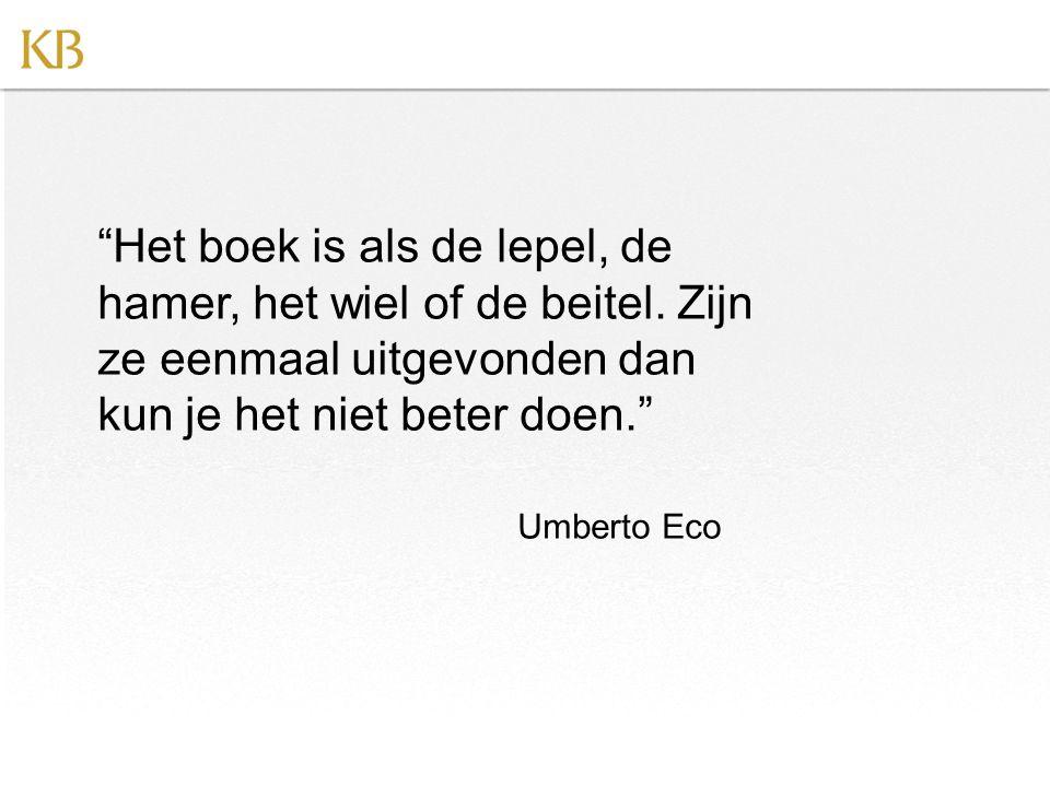 """""""Het boek is als de lepel, de hamer, het wiel of de beitel. Zijn ze eenmaal uitgevonden dan kun je het niet beter doen."""" Umberto Eco"""
