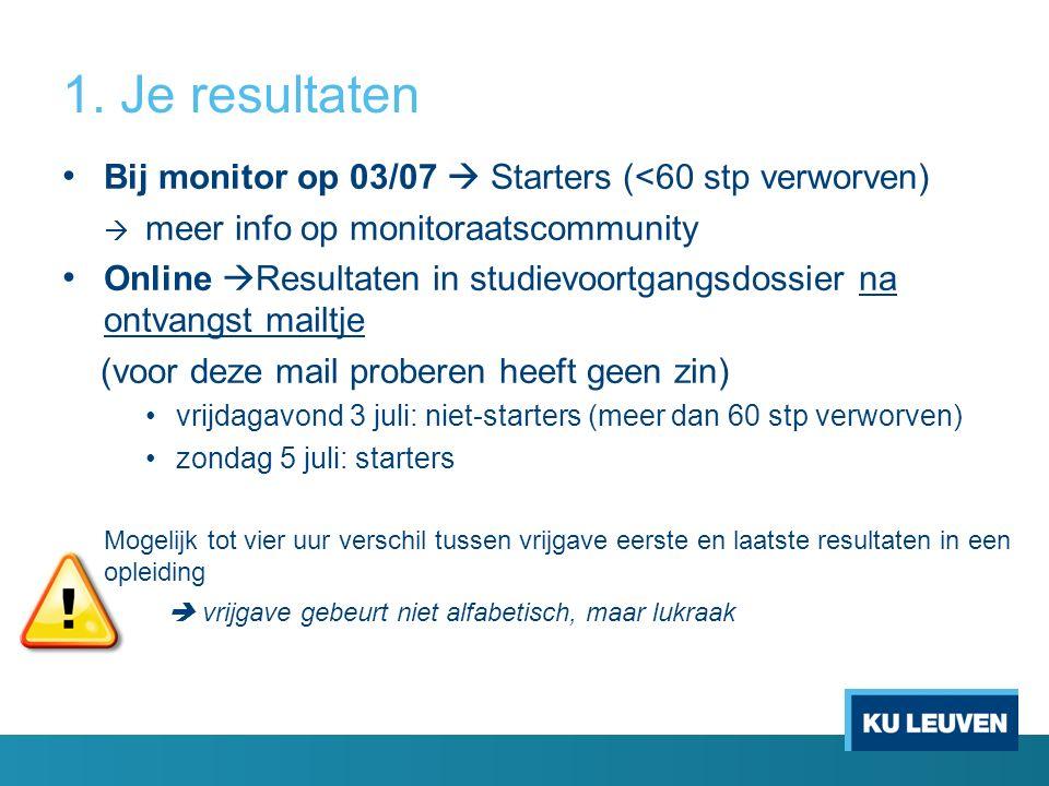 1. Je resultaten Bij monitor op 03/07  Starters (<60 stp verworven)  meer info op monitoraatscommunity Online  Resultaten in studievoortgangsdossie