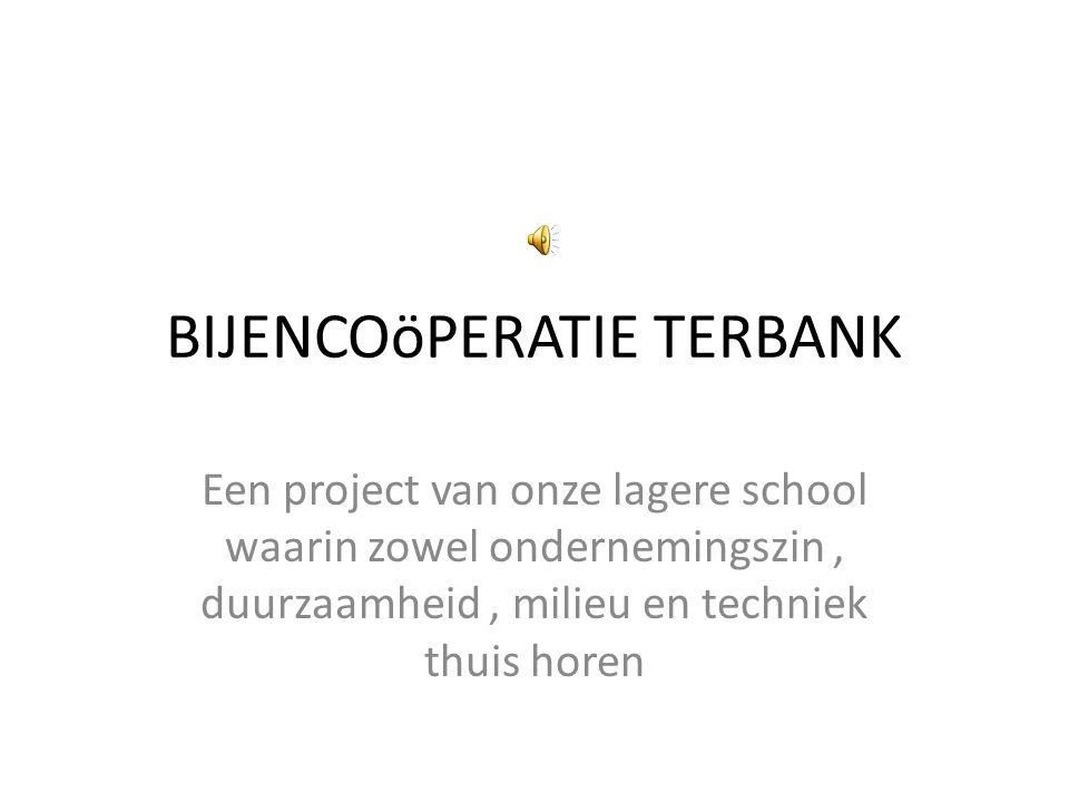 BIJENCOöPERATIE TERBANK Een project van onze lagere school waarin zowel ondernemingszin, duurzaamheid, milieu en techniek thuis horen