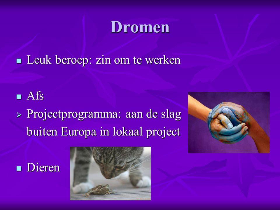 Dromen Leuk beroep: zin om te werken Leuk beroep: zin om te werken Afs Afs  Projectprogramma: aan de slag buiten Europa in lokaal project Dieren Dieren