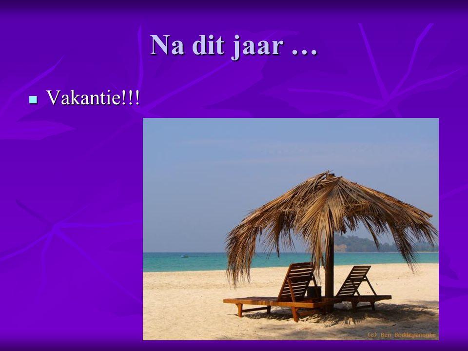 Na dit jaar … Vakantie!!! Vakantie!!!