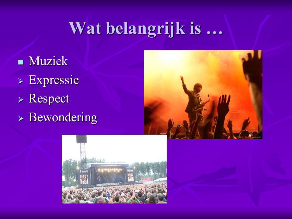 Wat belangrijk is … Muziek Muziek  Expressie  Respect  Bewondering
